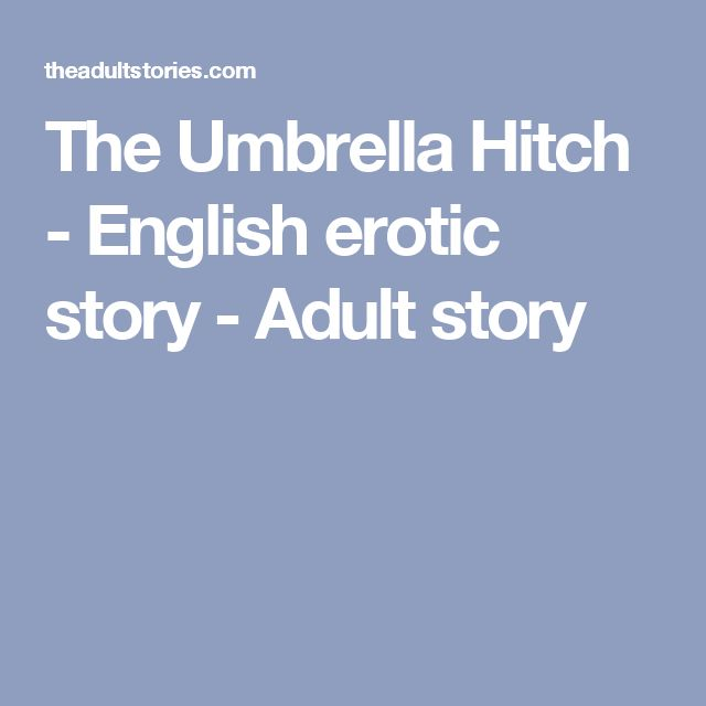 The Umbrella Hitch - English erotic story - Adult story