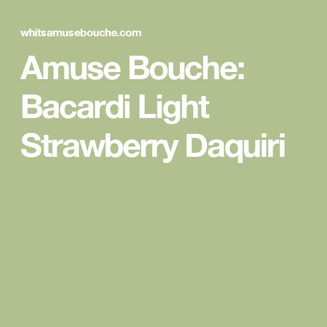 Amuse Bouche: Bacardi Light Strawberry Daquiri