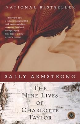 The Nine Lives of Charlotte Taylor by Sally Armstrong, Click to Start Reading eBook, Charlotte Taylor lived in the front row of history. In 1775, at the young age of twenty, she fled her