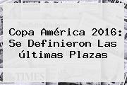 http://tecnoautos.com/wp-content/uploads/imagenes/tendencias/thumbs/copa-america-2016-se-definieron-las-ultimas-plazas.jpg Ultimas Noticias. Copa América 2016: Se definieron las últimas plazas, Enlaces, Imágenes, Videos y Tweets - http://tecnoautos.com/actualidad/ultimas-noticias-copa-america-2016-se-definieron-las-ultimas-plazas/