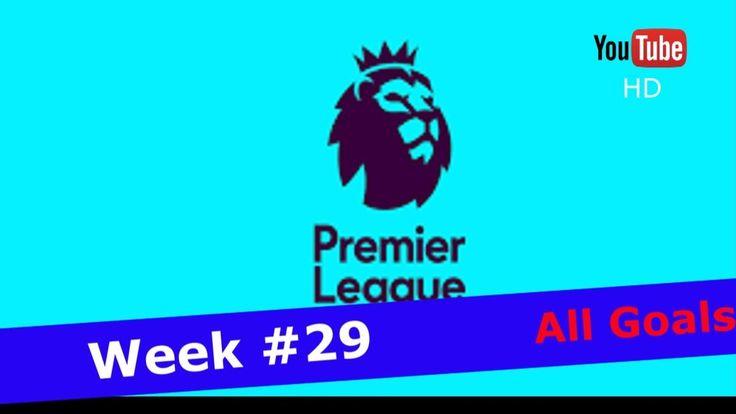 Premier League 16 17 EPL All Goals WEEK #29 Arsenal Chelsea Liverpool