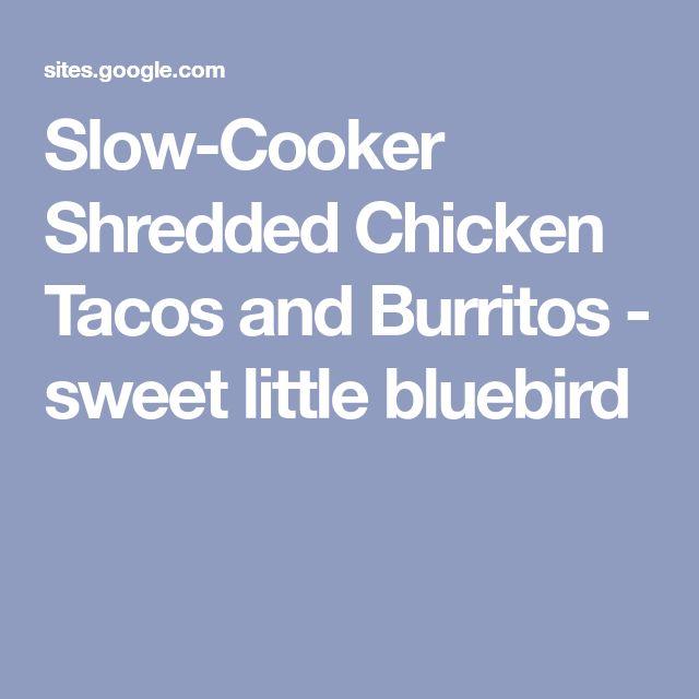 Slow-Cooker Shredded Chicken Tacos and Burritos - sweet little bluebird