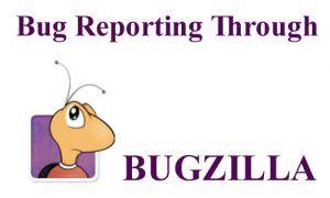 <b>Bug Reporting through BUGZILLA</b>