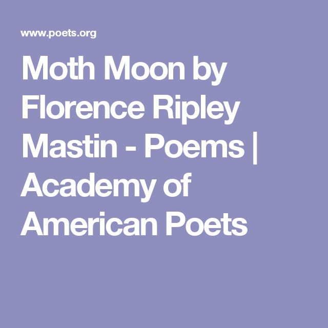 Moth Moon by Florence Ripley Mastin - Poems | Academy of American Poets