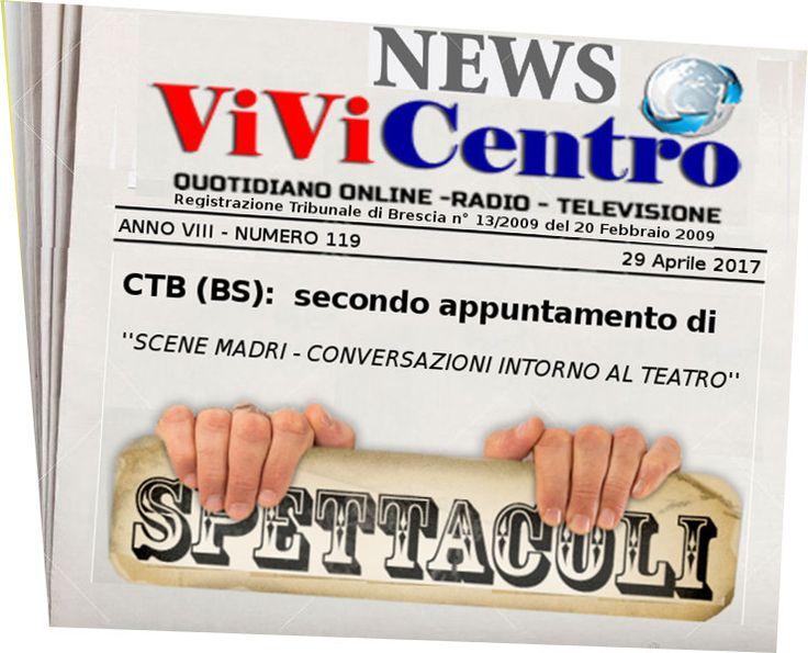 CTB (BS):  secondo appuntamento di ''SCENE MADRI - CONVERSAZIONI INTORNO AL TEATRO''