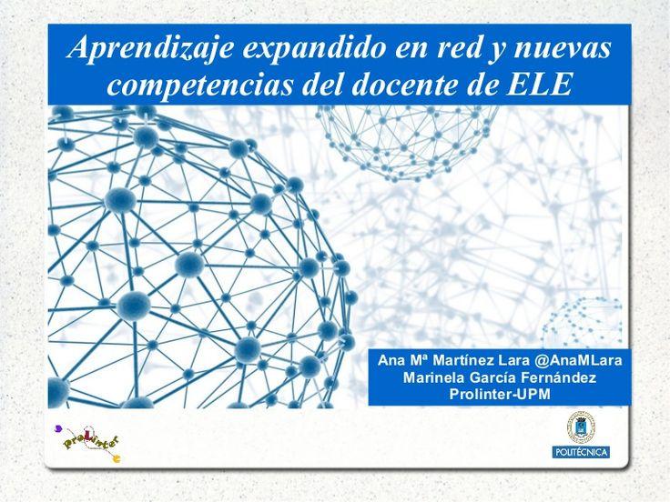 aprendizaje-expandido-en-red-y-nuevas-competencias-del-profesor-de-ele by Ana Martínez via Slideshare