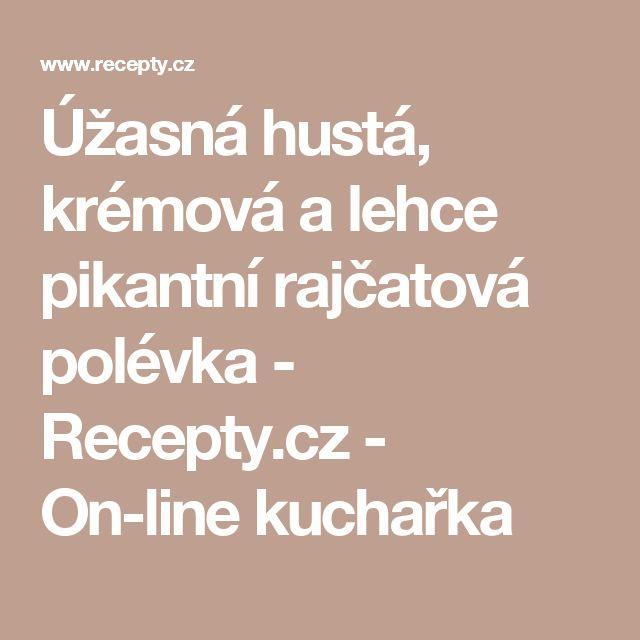 Úžasná hustá, krémová a lehce pikantní rajčatová polévka - Recepty.cz - On-line kuchařka