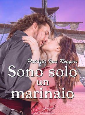 Romance and Fantasy for Cosmopolitan Girls: SONO SOLO UN MARINAIO di Patrizia Ines Roggero