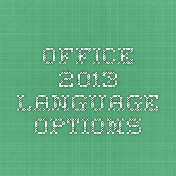 Microsoft Office 2013 Language Options - All Languages, Interface Pack, and Proofing tools (Some for purchase and some for Free download)