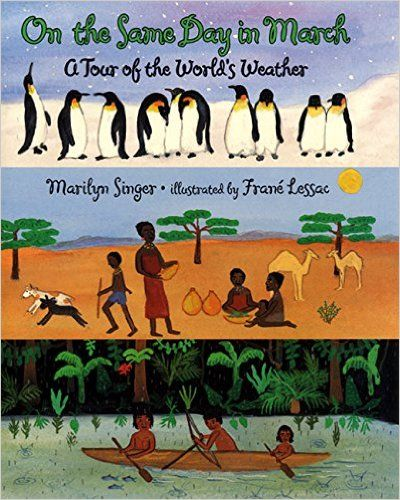 On the Same Day in March: A Tour of the World's Weather: Marilyn Singer. On the same day in March it might be snowing, windy, hot or humid--depending on where you live.  With over a dozen stops this book explores the weather and what boys and girls are wearing in their part of the world. 6-8 yrs old.