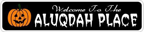 ALUQDAH PLACE Lastname Halloween Sign - Welcome to Scary Decor, Autumn, Aluminum - 4 x 18 Inches by The Lizton Sign Shop. $12.99. Predrillied for Hanging. Rounded Corners. Great Gift Idea. Aluminum Brand New Sign. 4 x 18 Inches. ALUQDAH PLACE Lastname Halloween Sign - Welcome to Scary Decor, Autumn, Aluminum 4 x 18 Inches - Aluminum personalized brand new sign for your Autumn and Halloween Decor. Made of aluminum and high quality lettering and graphics. Made to last for years ...
