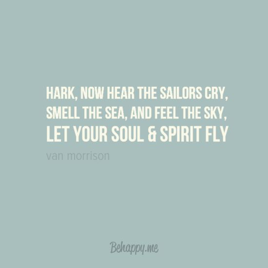 "In-your-face Poster ""Hark, now hear the sailors cry, smell the sea, and feel the sky, let your soul & spirit fly"" by van morrison #25419 - Behappy.me"