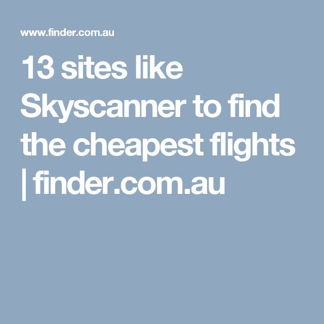 13 sites like Skyscanner to find the cheapest flights | finder.com.au #cheapestflights