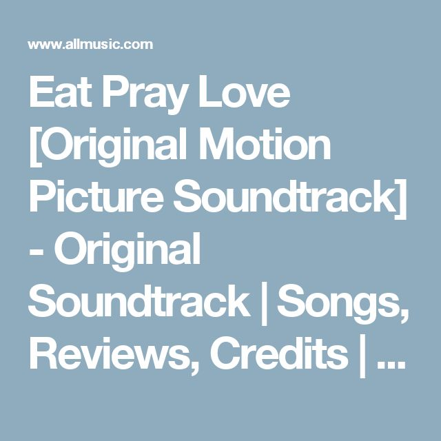 Eat Pray Love [Original Motion Picture Soundtrack] - Original Soundtrack | Songs, Reviews, Credits | AllMusic