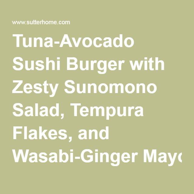Tuna-Avocado Sushi Burger with Zesty Sunomono Salad, Tempura Flakes, and Wasabi-Ginger Mayo | Sutter Home