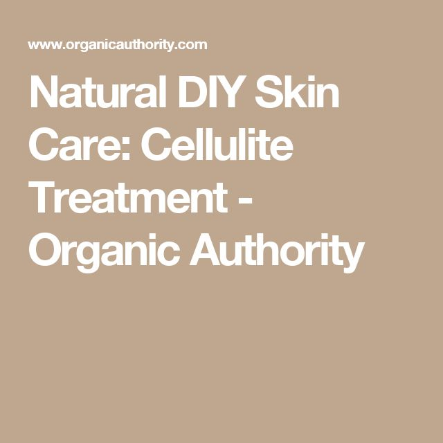 Natural DIY Skin Care: Cellulite Treatment - Organic Authority