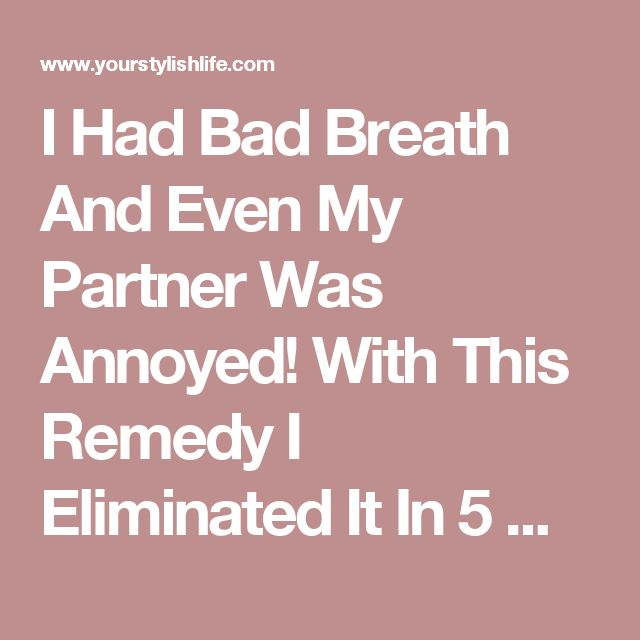 I Had Bad Breath And Even My Partner Was Annoyed! With This Remedy I Eliminated It In 5 Minutes! | Your Stylish Life