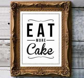 Eat More Cake...great print for my kitchen.: Delicious Cakes, Idea, Kitchens Design, Crafts Rooms, Living Rooms Design, Cakes Tables, Life Mottos, Design Kitchens, Good Advice