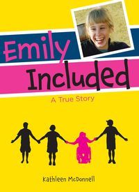 Emily Included by Kathleen McDonnell - Emily Eaton was born with cerebral palsy. She couldn't communicate or control her movements like other kids, and she used a wheelchair. But that did not stop her from wanting to be a kid like everyone else, including going to a regular school.