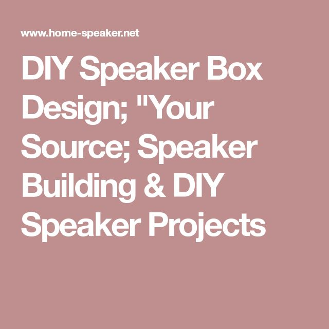 "DIY Speaker Box Design; ""Your Source; Speaker Building & DIY Speaker Projects"