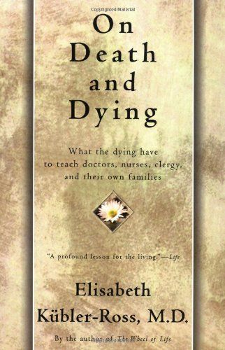 """""""On Death and Dying"""" by Elisabeth Kubler-Ross (5 stages of grief) - Amazing book to help one realize and normalize the feelings they have going through grief/loss"""