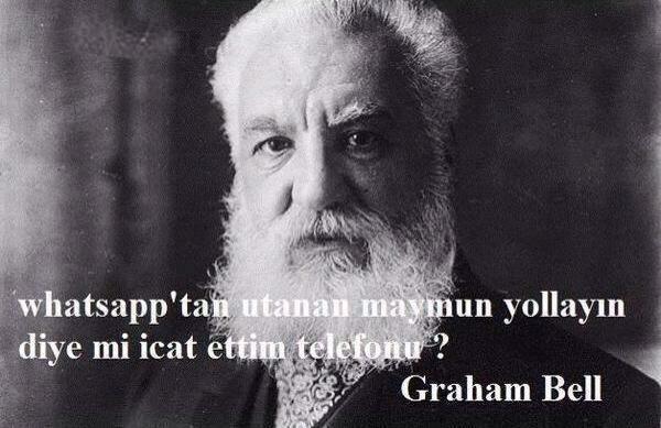 Whatsapp'tan utanan maymun yollayın diye mi icat ettim telefonu?  - Graham Bell
