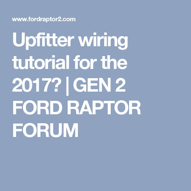 Upfitter wiring tutorial for the 2017? | GEN 2 FORD RAPTOR FORUM