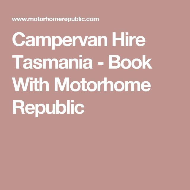 Campervan Hire Tasmania - Book With Motorhome Republic