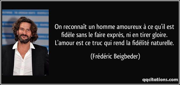 On reconnaît un homme amoureux à ce qu'il est fidèle sans le faire exprès, ni en tirer gloire. L'amour est ce truc qui rend la fidélité naturelle. (Frédéric Beigbeder) #citations #FrédéricBeigbeder