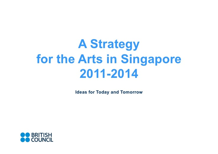 a-strategy-for-the-arts-in-singapore-20112014 by Kay Vasey via Slideshare