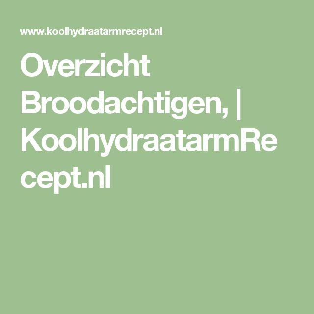 Overzicht Broodachtigen,   KoolhydraatarmRecept.nl