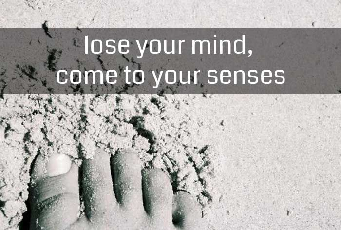 lose-your-mind-come-to-your-senses