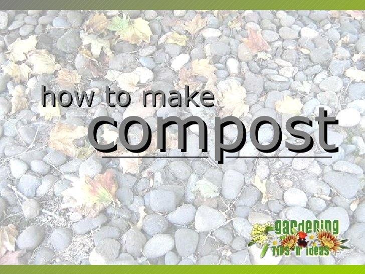 How to Make #Compost by scrobins, via Slideshare #OrganicGardening