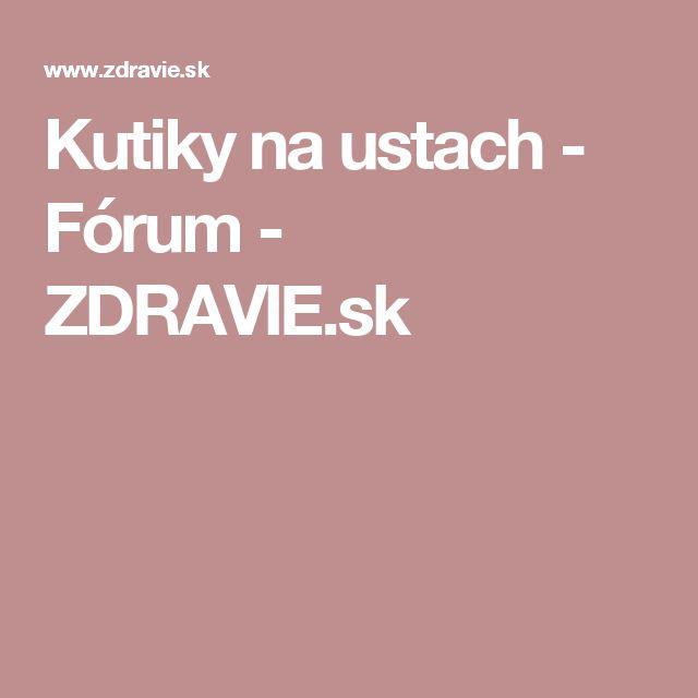 Kutiky na ustach - Fórum - ZDRAVIE.sk