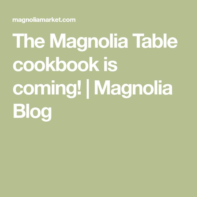 The Magnolia Table cookbook is coming! | Magnolia Blog