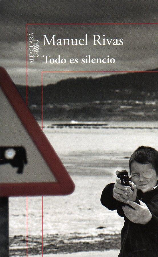 Todo es silencio. Manuel Rivas