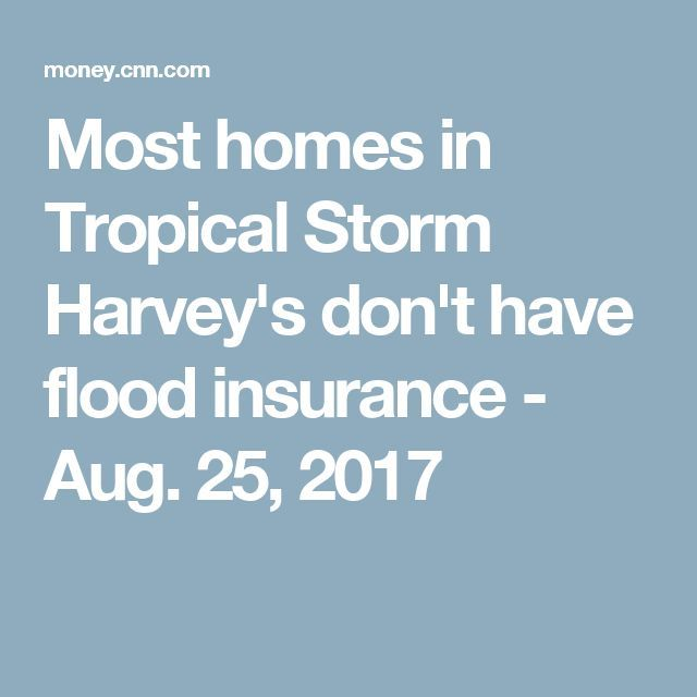 Most Homes In Tropical Storm Harvey's Don't Have Flood