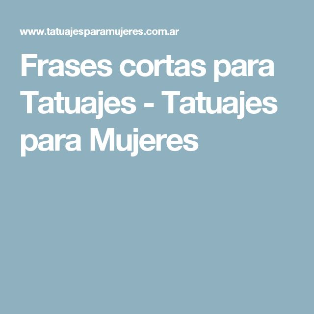 Frases cortas para Tatuajes - Tatuajes para Mujeres