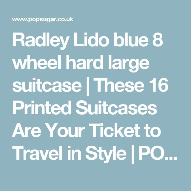 Radley Lido blue 8 wheel hard large suitcase | These 16 Printed Suitcases Are Your Ticket to Travel in Style | POPSUGAR Smart Living UK