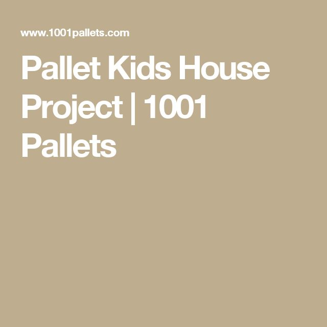Pallet Kids House Project | 1001 Pallets