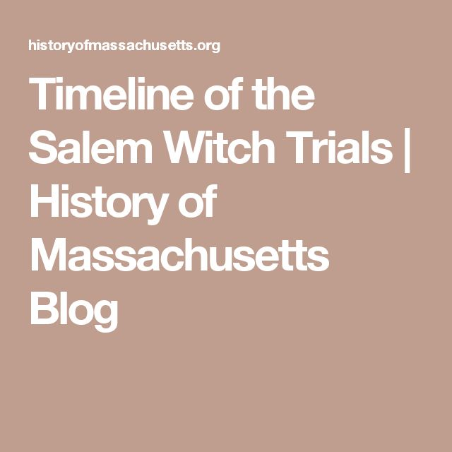 Timeline of the Salem Witch Trials | History of Massachusetts Blog