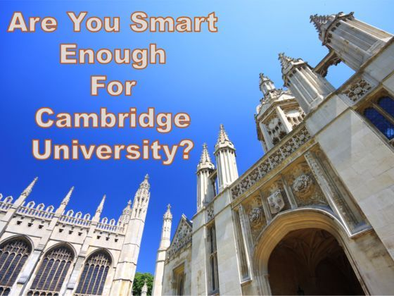 Cambridge University in England is known to be one of the most prestigious universities in the world. It is also known to be one of the hardest universities to get into. Try some sample questions from real exams to see how you would do.
