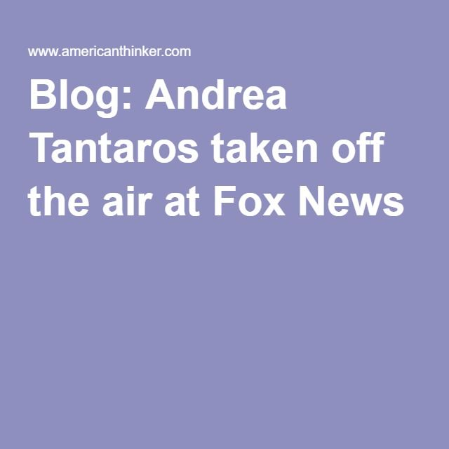 Blog: Andrea Tantaros taken off the air at Fox News