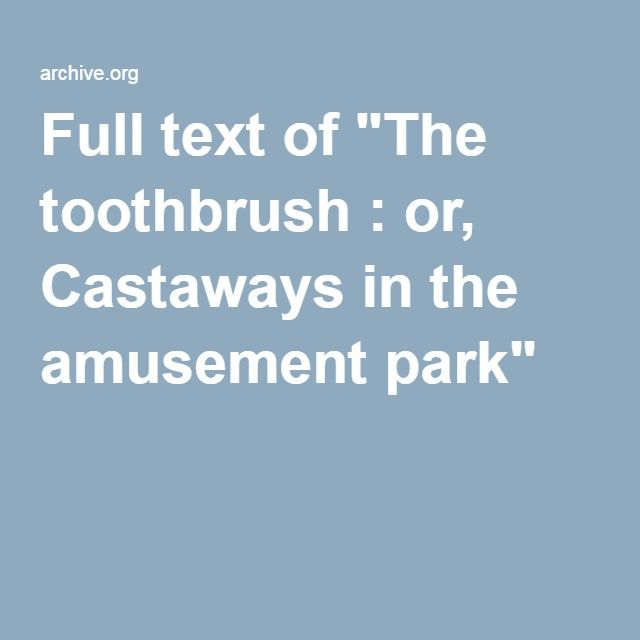 "Full text of ""The toothbrush : or, Castaways in the amusement park"""