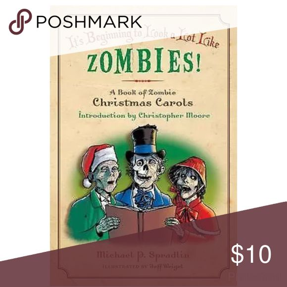 Zombie xmas carol book **please note that this item cannot be bundled unless with another item with this disclaimer- these items are at my home in another state**.                                                   It's Beginning to Look a Lot Like Zombies!   A Book of Zombie Christmas Carols   Introduction by Christopher Moore  By Michael P. Spradlin  Illustrated by Jeff Weigel  This book is in good condition, one corner is dinged and one page has a small crease. Other