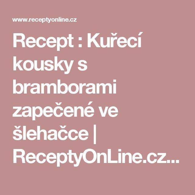 Recept : Kuřecí kousky s bramborami zapečené ve šlehačce | ReceptyOnLine.cz - kuchařka, recepty a inspirace
