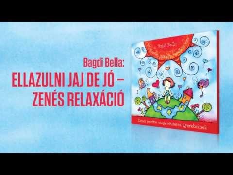 Bagdi Bella: Ellazulni jaj de jó - zenés relaxáció gyerekeknek (Official...
