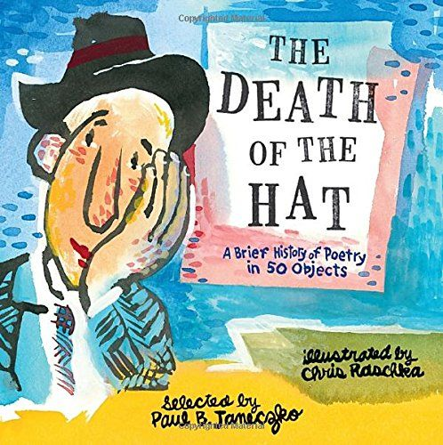 The Death of the Hat: A Brief History of Poetry in 50 Objects - MAIN Juvenile PN6109.97.D43 2015 - check availability @ https://library.ashland.edu/search/i?SEARCH=9780763669638