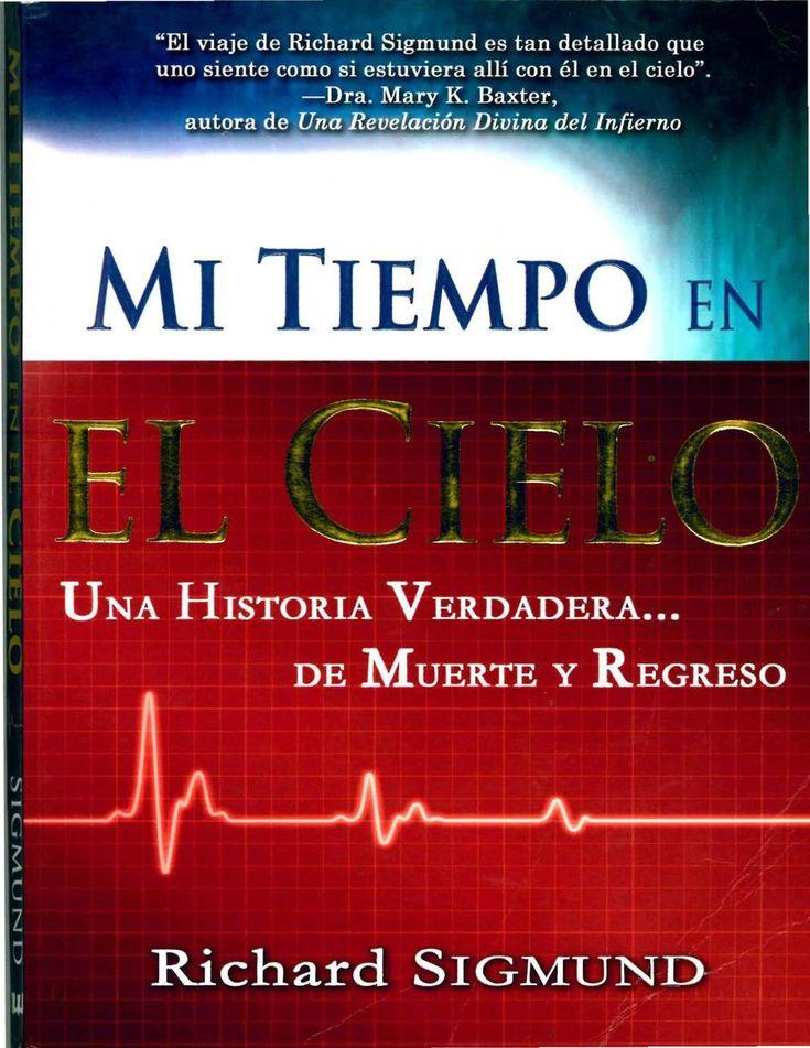 MI TIEMPO EN EL CIELO  UNA HISTORIA VERDADERA DE MUERTE Y REGRESO. RICHARD SIGMUND