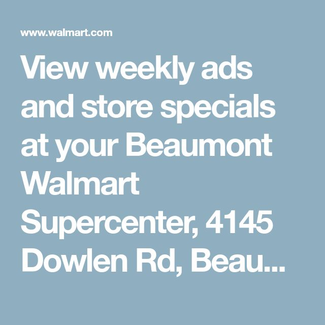 View weekly ads and store specials at your Beaumont Walmart Supercenter, 4145 Dowlen Rd, Beaumont, TX 77706 - Walmart.com